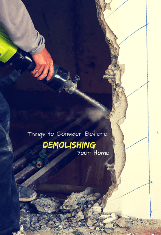 things to consider before demolishing your home