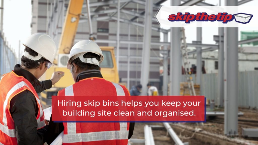 Hiring skip bins helps you keep your building site clean and organised (1)