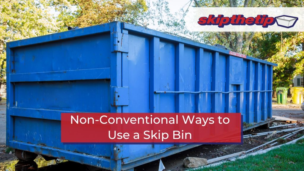 Non-Conventional Ways to Use a Skip Bin